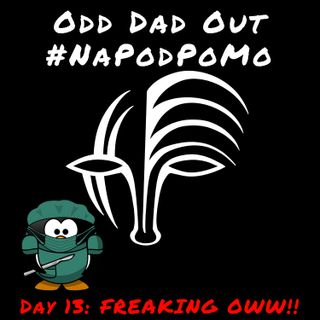 Day 13 #NAPODPOMO 2018 FREAKING OWW!!