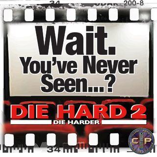 Episode 26: Wait. You've Never Seen Die Hard 2: Die Harder?