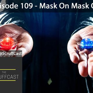 Mask On Mask Off - ScruffCast Ep. 109