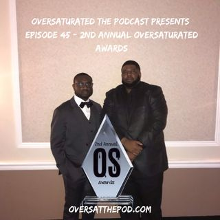 OverSaturated: The Podcast Episode 45 - 2nd Annual Oversaturated Awards
