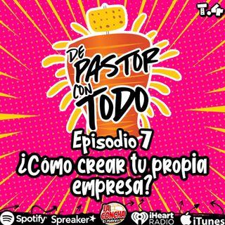 De Pastor Con Todo - Episodio 7 - ¿Cómo crear tu propia empresa?