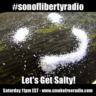 #sonoflibertyradio - Let's Get Salty!
