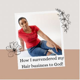 Episode 82 - How I surrendered my hair business to God!