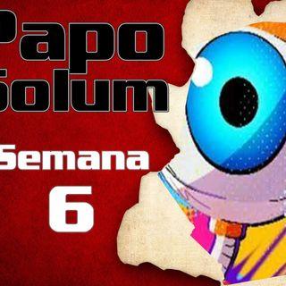 Papo Solum #23 - BBB21 - Semana 6