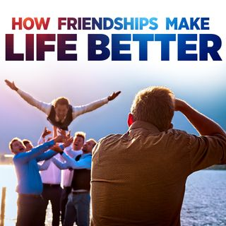 #326 Happiness - How Friendships Make Life Better