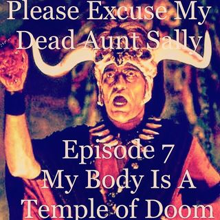 Episode 7 - My Body Is A Temple of Doom