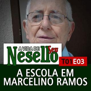 T01E03 - A Escola em Marcelino Ramos - A Vida de Seu Nesello
