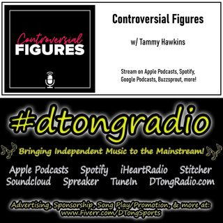 Top Indie Music Artists on #dtongradio - Powered by Controversial Figures w/ Tammy Hawkins
