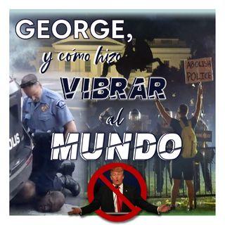 GEORGE FLOYD Y CÓMO HIZO VIBRAR AL MUNDO