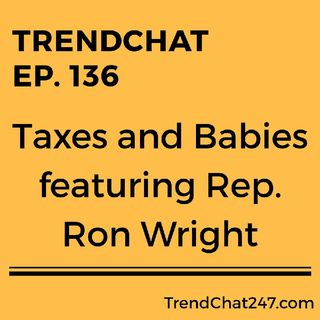 Ep. 136 - Taxes And Babies Featuring Rep. Ron Wright