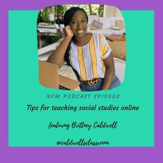 Teaching social studies online featuring Brittney Caldwell, MAT E83
