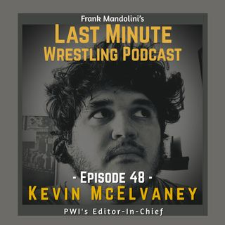 Ep. 48: A conversation with Pro Wrestling Illustrated's Editor-In-Chief Kevin McElvaney
