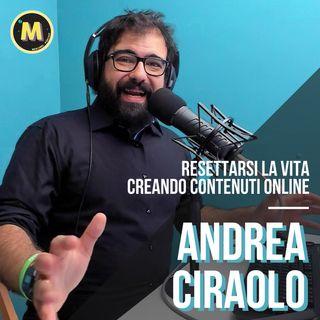 #19 - Resettarsi la vita creando contenuti online | con Andrea Ciraolo