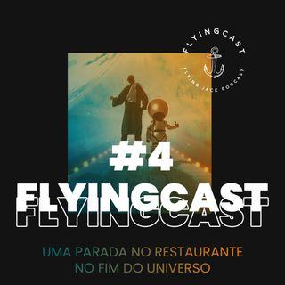 FlyingCast #4 - Uma parada no restaurante no fim do universo