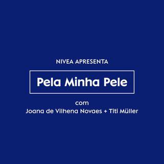 Pela minha pele, com Titi Müller e Joana de Vilhena Novaes