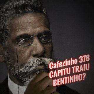 Cafezinho 378 – Capitu traiu Bentinho?