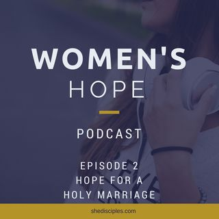 Ep 2: Hope for a Holy Marriage
