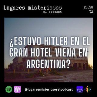 ¿Estuvo Adolf Hitler en el Gran Hotel Viena en Argentina? - T2E38