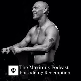 The Maximus Podcast Ep. 13 - Redemption