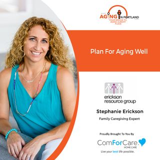 3/17/21: Stephanie Erickson | PLAN TO AGE WELL | Aging in Portland with Mark Turnbull from ComForCare Portland