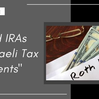 [ HTJ Podcast ] ROTH IRAs for Israeli Tax Residents