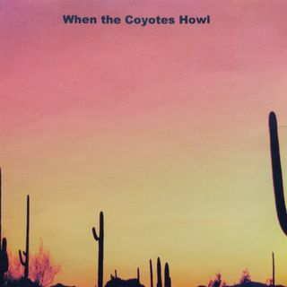 Song: When the Coyotes Howl (Album: Vol. 1)