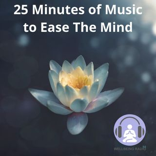 25 Minutes Of Music To Ease The Mind