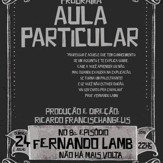 Aula Particular - Temporada 01 - Ep 08 - Fernando Lamb (Não Há Mais Volta)