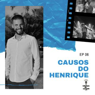 Ep 06 - Causos do Henrique Costa