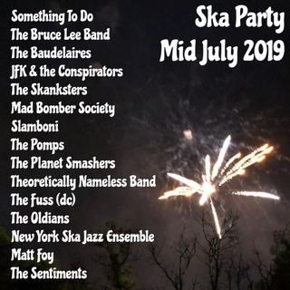 SKA PARTY MID JULY 2019