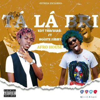 Edy Trafulha Feat. Agente Jimmy - Tá Lá Bri (Afro House)