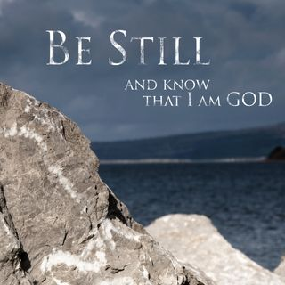 God Is Saying Be Still And Know That I Am God! Peace Be Still!
