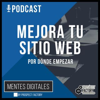 Mejora tu Sitio Web - Evita una Aproximación Fallida | Mentes Digitales by Prospect Factory