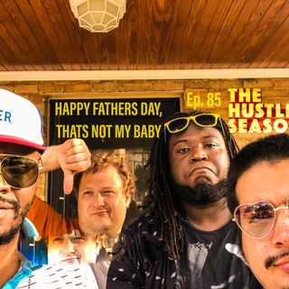 The Hustle Season: Ep. 85 Happy Father's Day, That's Not My Baby