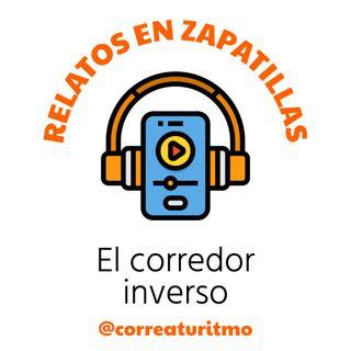 Relatos en Zapatillas #1 - El Corredor Inverso