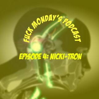 Episode 4: NICKI-TRON