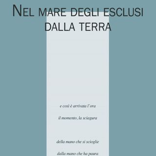 """Pier Mario Giovannone """"Nel mare degli esclusi dalla terra"""""""