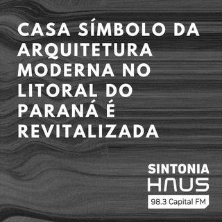 Casa que é símbolo da arquitetura moderna no litoral paranaense é revitalizada | Sintonia HAUS #25