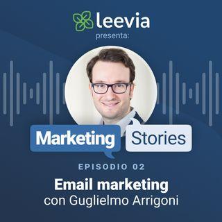Email marketing e segmentazione con Guglielmo Arrigoni - Leevia Marketing Stories #02