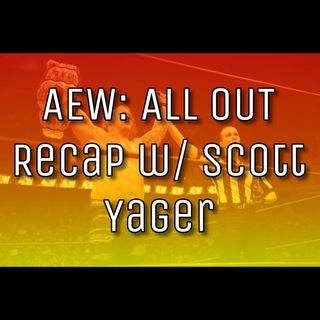 AEW: ALL OUT Recap + War of the Worlds 2 w/ Scott Yager