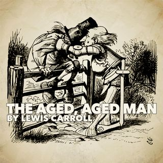 The Aged, Aged Man by Lewis Carroll