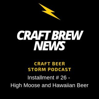 Craft Brew News # 26 - High Moose and Hawaiian Beer