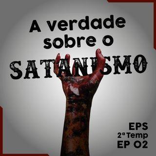 A Verdade Sobre o Satanismo - EPS - TEMP 2 - EP02