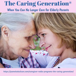 What to Do When You Can No Longer Care for Elderly Parents or a Spouse
