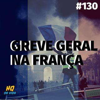 HQ da vida #130 – Greve geral na França