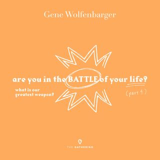 Are You In The Battle Of Your Life?: Part 4 - What is our Greatest Weapon?