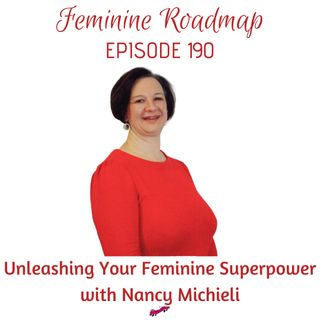 FR EP #190 Unleashing Your Feminine Superpower with Nancy Michieli