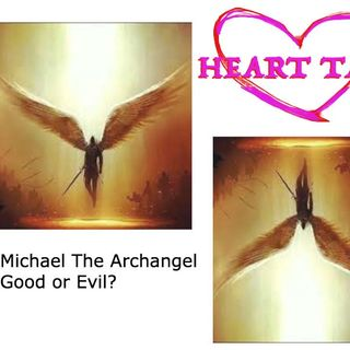 Heart Talks: Michael The Archangel Evil or Good