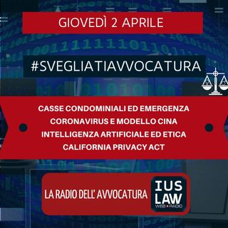 CASSE CONDOMINIALI ED EMERGENZA–CORONAVIRUS E MODELLO CINA-INTELLIGENZA ARTIFICIALE ED ETICA-CALIFORNIA PRIVACY ACT #SVEGLIATIAVVOCATURA