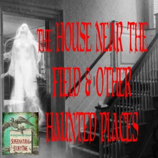 The House Near the Field & Other Haunted Places | Podcast E2